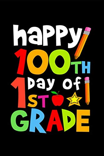 Happy 100th Day of 1st Grade: Celebrating School Progress Notebook: This is a 6X9 100 Page Diary To Write Things in. Makes a Great K-12, Student, Teacher or Parent Gift For Men or Women.]()