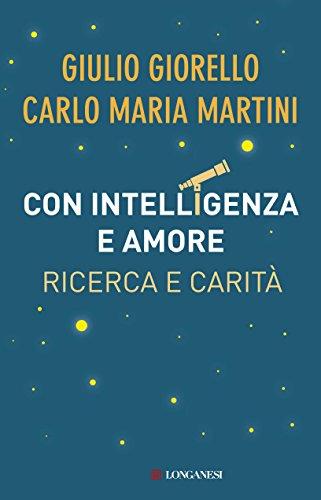 Con intelligenza e amore: Ricerca e carità (Italian Edition)