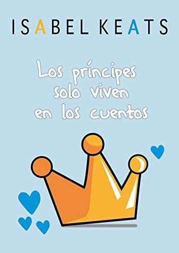Los príncipes solo viven en los cuentos (Spanish Edition)