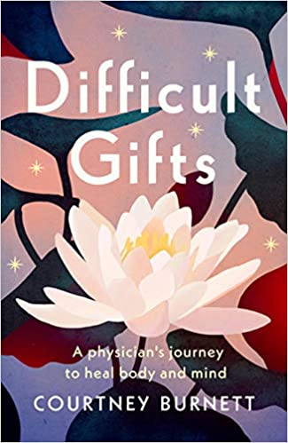 Difficult Gifts: A Physician's Journey to Heal Body and Mind: Courtney  Burnett: 9781634894098: Amazon.com: Books