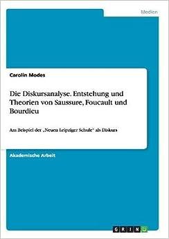 Die Diskursanalyse. Entstehung und Theorien von Saussure, Foucault und Bourdieu