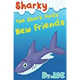 Sharky the Shark Finds New Friends: Children's Animal Bed Time Story (Beginner Early Readers (Preschool picture book) Good Night Story Book 5)