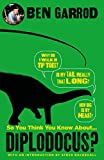 So You Think You Know About Diplodocus? (So You Think You Know About... Dinosaurs?)