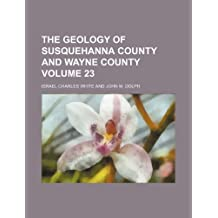 The geology of Susquehanna county and Wayne county Volume 23