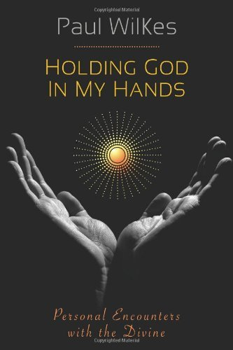 Download Holding God in My Hands: Personal Encounters with the Divine PDF