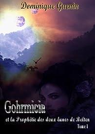 Gohrmicia et la prophétie des deux lunes de Belten, tome 1 par Dominique Guenin