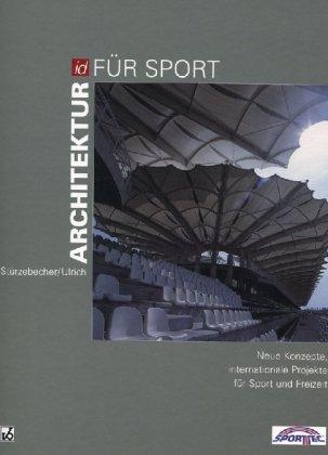 Architektur für Sport: Neue Konzepte, internationale Projekte für Sport und Freizeit