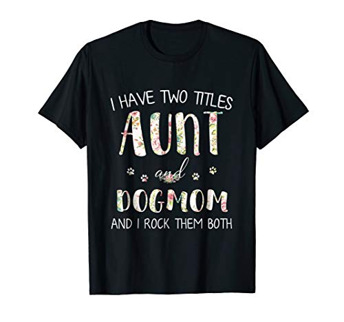 Dog lovers, I Have Two Titles Aunt And Dog mom T Shirt