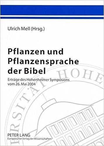 Pflanzen Und Pflanzensprache Der Bibel: Ertraege Des Hohenheimer Symposions Vom 26. Mai 2004