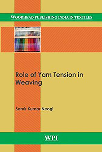 Role of Yarn Tension in Weaving (Woodhead Publishing India in Textiles)