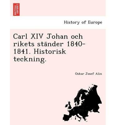 Carl XIV Johan Och Rikets Sta Nder 1840-1841. Historisk Teckning. (Paperback)(Swedish) - Common