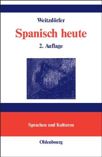 Spanisch heute: Lehrwerk der spanischen Sprache in einem Band für Lernende ohne Vorkenntnisse (Lehr- und Handbücher zu Sprachen und Kulturen)