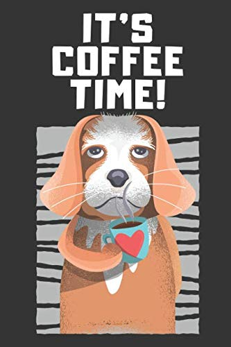 It's Coffee Time: Funny Dog & Coffee Lovers Gift Small Lined Notebook (6