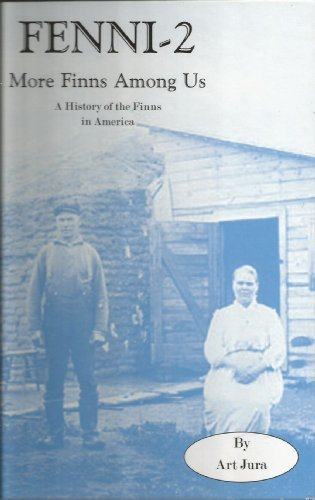 Fenni-2: More Finns Among Us: A History of the Finns in America ebook
