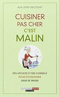 Cuisiner pas cher, c'est malin : des astuces et des conseils pour économiser sans se priver, Lefief-Delcourt, Alix
