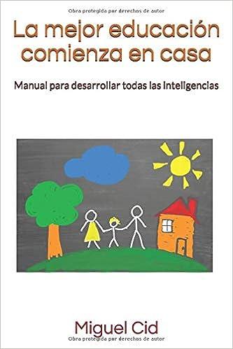 La mejor educación comienza en casa: Manual para desarrollar todas las inteligencias: Amazon.es: Cid, Miguel: Libros