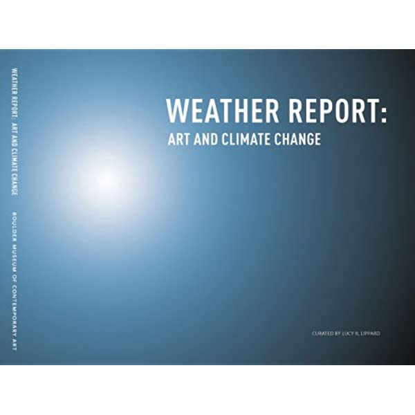 Weather Report Art And Climate Change Lucy R Lippard Stephanie Smith Andrew C Revkin Kirsten Gerdes 9780979900709 Amazon Com Books