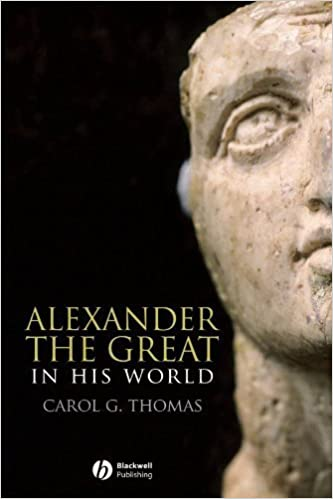 Alexander the Great in His World by Carol G. Thomas (2006-11-17)