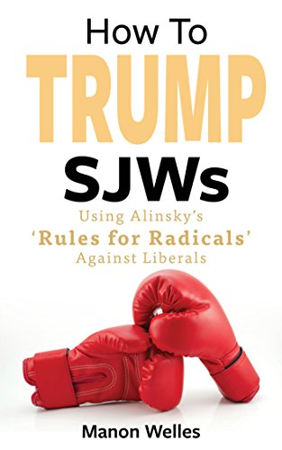 How To Trump SJWs: Using Alinsky's 'Rules for Radicals' Against Liberals (English Edition)