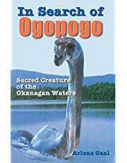 In Search of Ogopogo: Sacred Creature of the Okanagan Waters