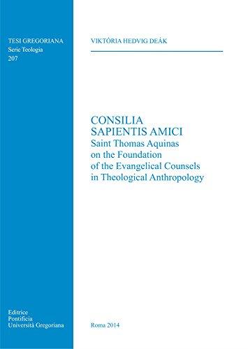 Consilia Sapientis Amici: Saint Thomas Aquinas on the Foundation of the Evangelical Anthropology (Tesi Gregoriana: Teologia)