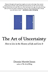The Art of Uncertainty How to Live in the Mystery of Life and Love It by Jones, Dennis Merritt [Tarcher,2011] (Paperback) Paperback