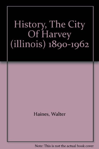 History  The City Of Harvey  Illinois  1890 1962