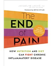 The End of Pain: How Nutrition and Diet Can Fight Chronic Inflammatory Disease