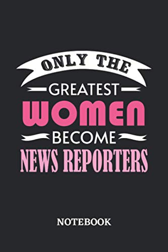 Only the greatest Women become News Reporter Notebook 6x9 inches - 110 blank numbered pages • Greatest Passionate working Job Journal • Gift, Present Idea
