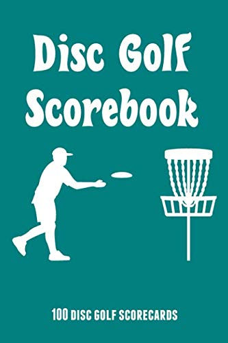 Disc Golf Scorebook 100 Disc Golf Scorecards: 6x9 disc golf score ()