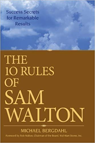 The 10 Rules of Sam Walton: Success Secrets for Remarkable Results 1st (first) Edition by Bergdahl, Michael published by Wiley (2007)