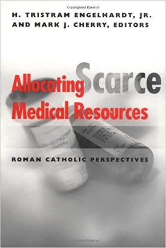 Allocating Scarce Medical Resources: Roman Catholic Perspectives (Clinical Medical Ethics series)