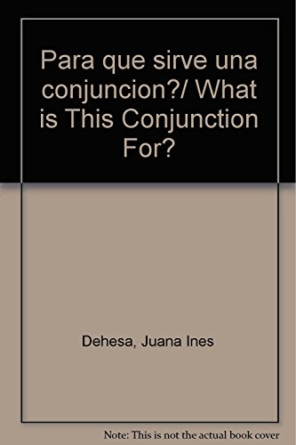 Para que sirve una conjuncion?/ What is This Conjunction For? (Spanish Edition) Juana Ines Dehesa