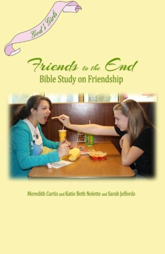 God's Girls Friends to the End: A Bible Study on Friendship
