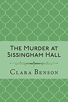 The Murder at Sissingham Hall (An Angela Marchmont Mystery Book 1) by [Benson, Clara]