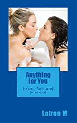 Anything for You: Love, Sex and Science