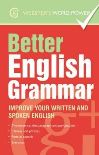 Better English Grammar: Improve Your Written and Spoken English (Webster's Word - English Webster Grammar