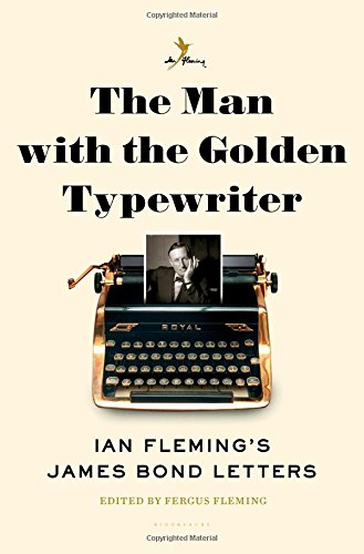 The Man with the Golden Typewriter: Ian Fleming's James Bond Letters pdf