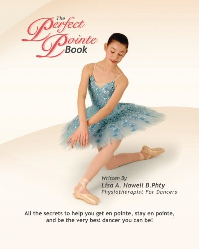 The Perfect Pointe Book: All you need to get on pointe, stay on pointe and be the very best dancer you can be! ebook