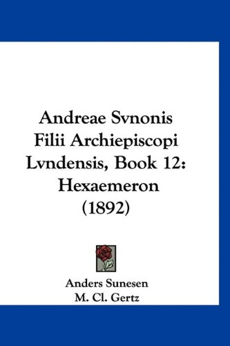 Read Online Andreae Svnonis Filii Archiepiscopi Lvndensis, Book 12: Hexaemeron (1892) (Latin Edition) pdf epub