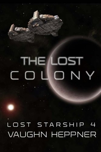 The Lost Colony (Lost Starship Series) (Volume 4)