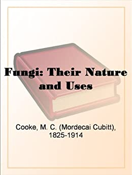 Nature and Uses eBook: M. C. (Mordecai Cubitt) Cooke: Kindle Store