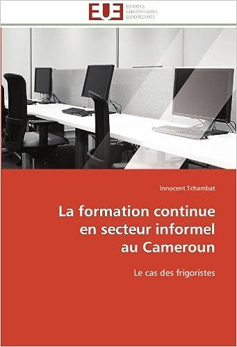 Télécharger un ebook pdf en ligne La formation continue  en secteur informel  au Cameroun: Le cas des frigoristes PDF PDB 3841781772