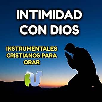 Intimidad Con Dios Instrumentales Cristianos Para Orar de