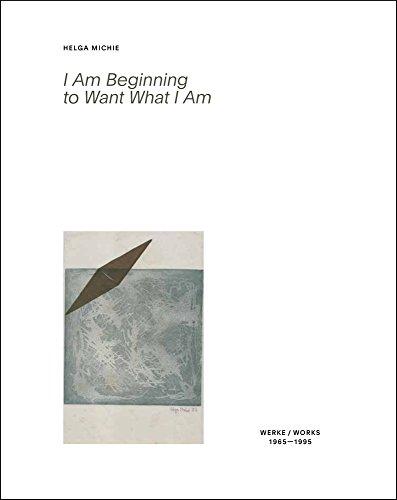 Helga Michie: I Am Beginning to Want What I Am: Werke / Works 1968-1985 (German Edition)
