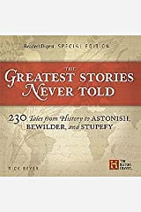The Greatest Stories Never Told: 230 Tales from History to Astonish, Bewilder, and Stupefy by Rick Beyer (January 19,2008) Hardcover