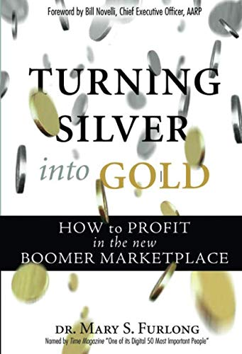 Turning Silver into Gold: How to Profit in the New Boomer Marketplace pdf epub