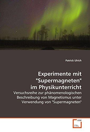"""Experimente mit """"Supermagneten"""" im Physikunterricht: Versuchsreihe zur phänomenologischen Beschreibung von Magnetismus unter Verwendung von """"Supermagneten"""" (German Edition)"""