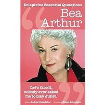 The Delaplaine BEA ARTHUR - Her Essential Quotations