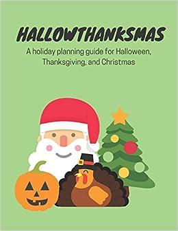Halloween And Christmas.Hallowthanksmas A Holiday Planning Guide For Halloween